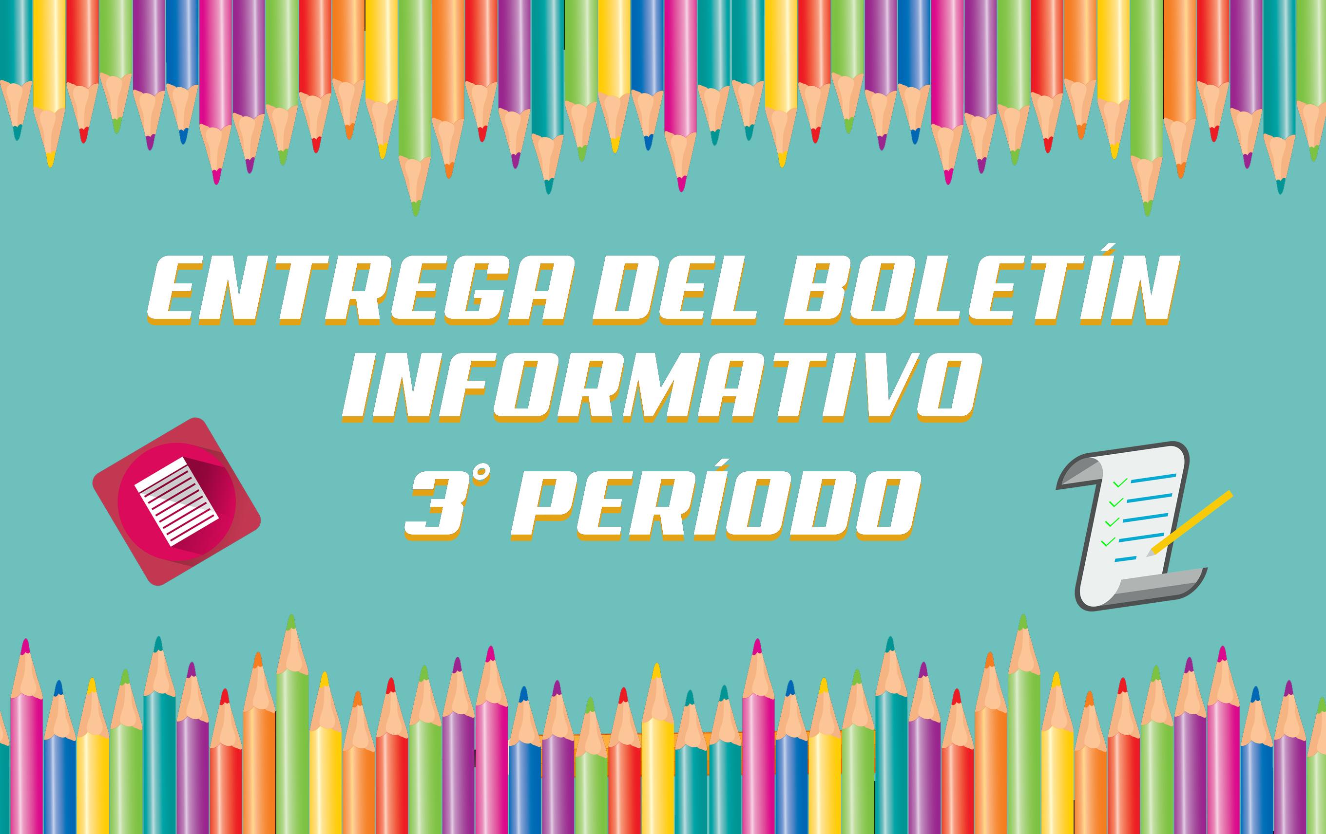 ENTREGA DEL BOLETÍN INFORMATIVO  3° PERÍODO